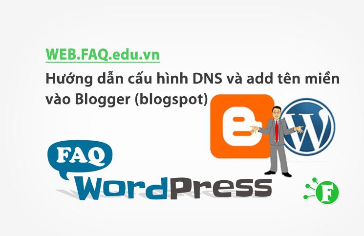 Hướng dẫn cấu hình DNS và add tên miền vào Blogger (blogspot)