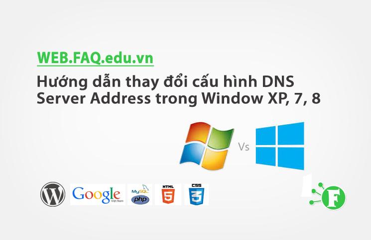Hướng dẫn thay đổi cấu hình DNS Server Address trong Window XP, 7, 8