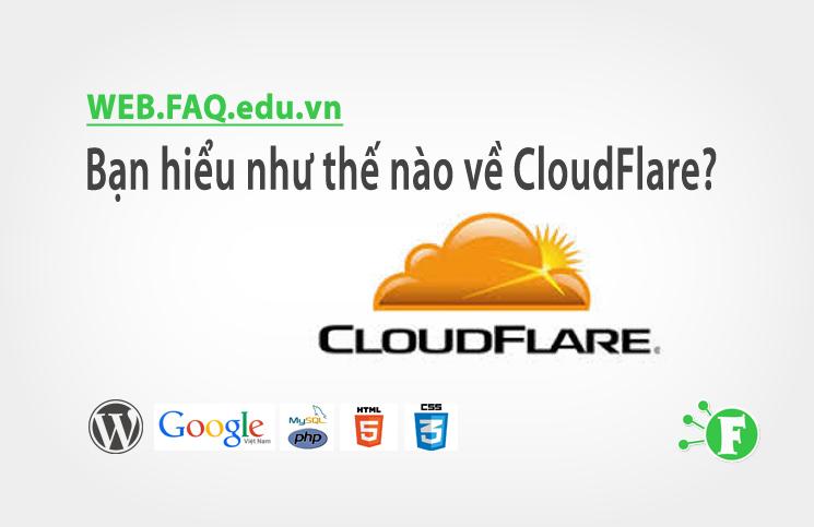 Bạn hiểu như thế nào về CloudFlare ?