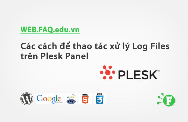 Các cách để thao tác xử lý Log Files trên Plesk Panel