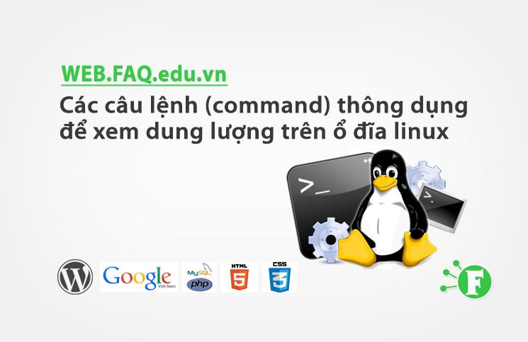 Các câu lệnh (command) thông dụng để xem dung lượng trên ổ đĩa linux