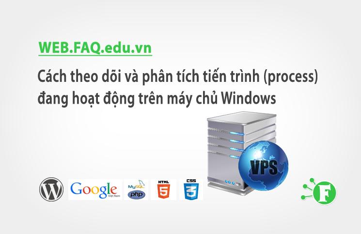 Cách theo dõi và phân tích tiến trình (process) đang hoạt động trên máy chủ Windows