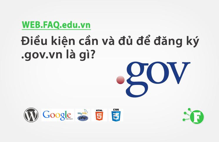 Điều kiện cần và đủ để đăng ký .gov.vn là gì?