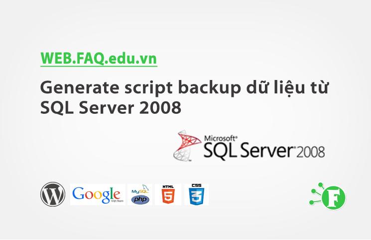 Generate script backup dữ liệu từ SQL Server 2008 R2 >>> SQL Server 2008, 2005, 2000