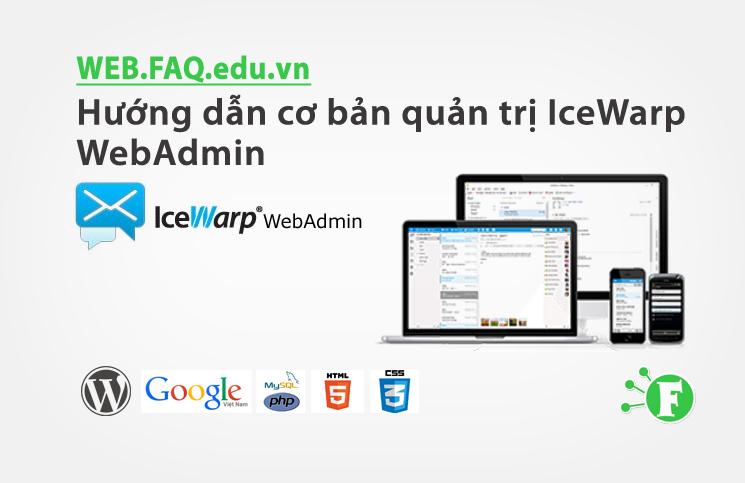 Hướng dẫn cơ bản quản trị IceWarp WebAdmin
