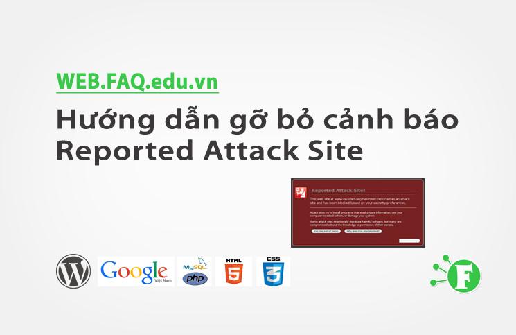 Hướng dẫn gỡ bỏ cảnh báo Reported Attack Site trên trình duyệt website