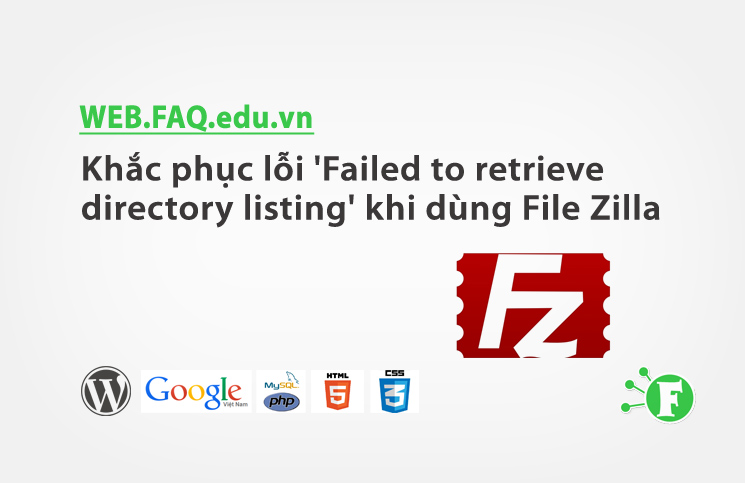 Khắc phục lỗi 'Failed to retrieve directory listing' khi dùng File Zilla