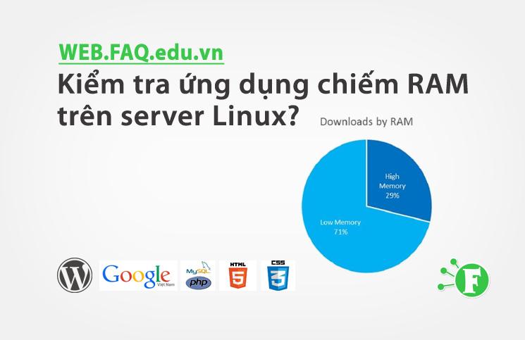 Kiểm tra ứng dụng chiếm RAM trên server Linux?