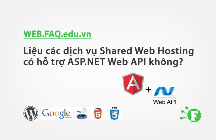 Liệu các dịch vụ Shared Web Hosting có hỗ trợ ASP.NET Web API không?