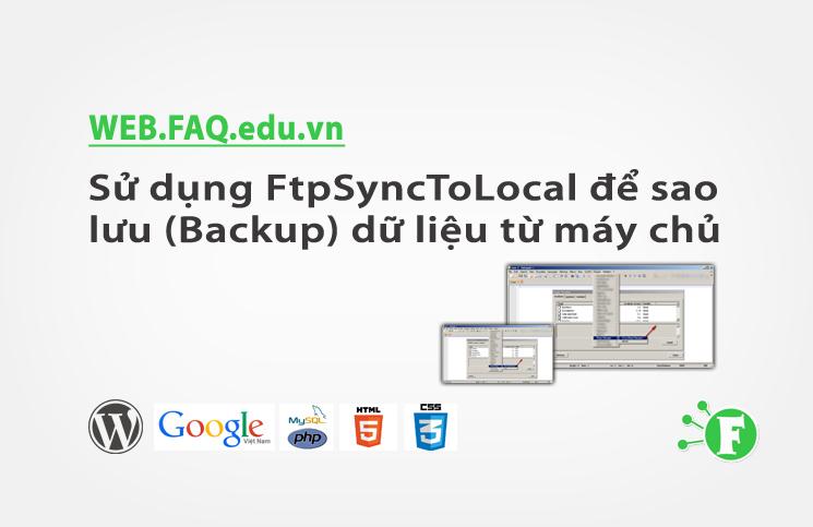 Sử dụng FtpSyncToLocal để sao lưu (Backup) dữ liệu từ máy chủ