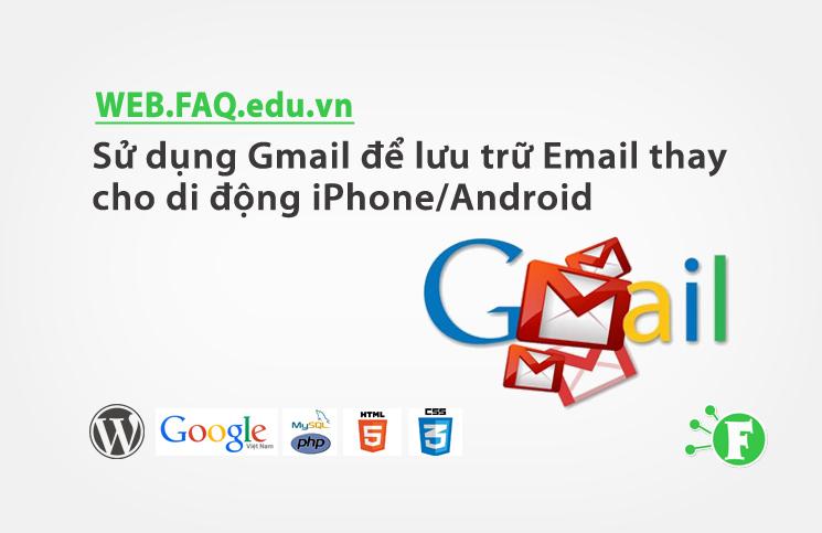 Sử dụng Gmail để lưu trữ Email thay cho di động iPhone/Android