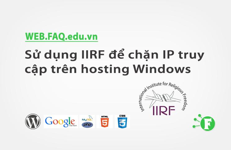 Sử dụng IIRF (Ionics Isapi Rewrite Filter) để chặn IP truy cập trên hosting Windows