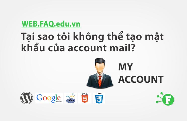 Tại sao tôi không thể tạo mật khẩu của account mail?