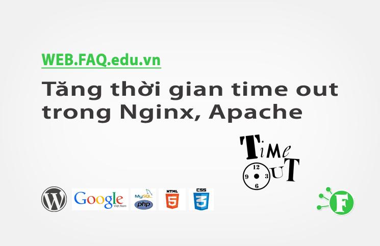 Tăng thời gian time out trong Nginx, Apache