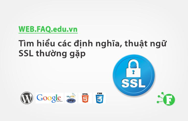 Tìm hiểu các định nghĩa, thuật ngữ SSL thường gặp