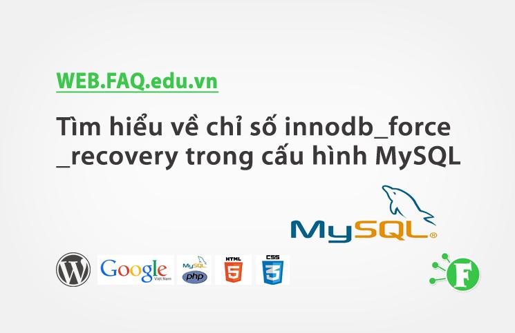 Tìm hiểu về chỉ số innodb_force_recovery trong cấu hình MySQL