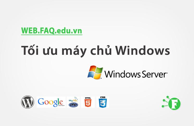 Tối ưu máy chủ Windows
