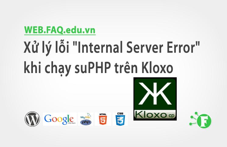 """Xử lý lỗi """"Internal Server Error"""" khi chạy suPHP trên Kloxo"""